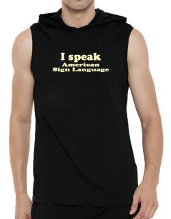 I Speak American Sign Language Hooded Sleeveless T-Shirt - Mens