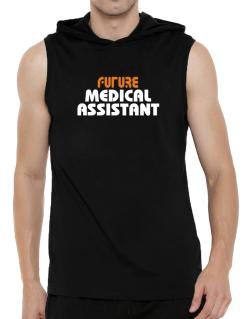 Future Medical Assistant Hooded Sleeveless T-Shirt - Mens