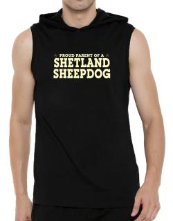 Proud Parent Of Shetland Sheepdog Hooded Sleeveless T-Shirt - Mens