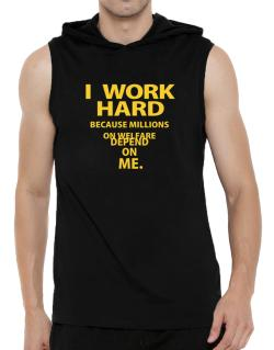 I work hard Hooded Sleeveless T-Shirt - Mens