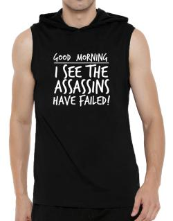 Good Morning I see the assassins have failed! Hooded Sleeveless T-Shirt - Mens