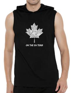 Canada on The Eh Team Hooded Sleeveless T-Shirt - Mens