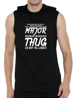 Aboriginal Affairs Administrator Major because academic thug is not allowed Hooded Sleeveless T-Shirt - Mens