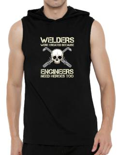 Welders were created because engineers need heroes too Hooded Sleeveless T-Shirt - Mens
