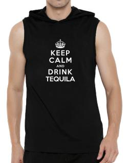 Keep calm and drink Tequila Hooded Sleeveless T-Shirt - Mens
