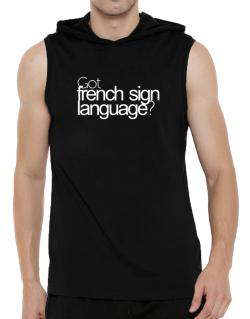 Got French Sign Language? Hooded Sleeveless T-Shirt - Mens