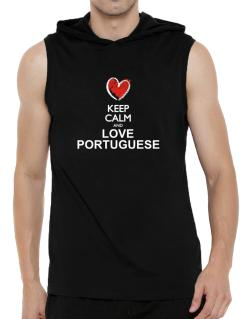Keep calm and love Portuguese chalk style Hooded Sleeveless T-Shirt - Mens