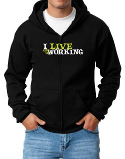 I Live Off Of Working Zip Hoodie - Mens