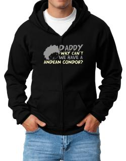 Daddy Why Can`t We Have An Andean Condor ? Zip Hoodie - Mens