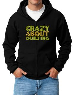 Crazy About Quilting Zip Hoodie - Mens