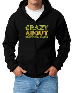 Crazy About Skipping Class Zip Hoodie - Mens