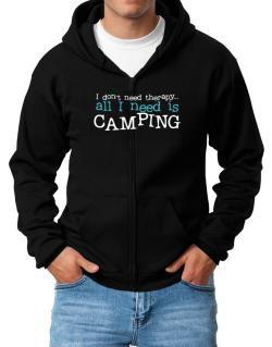 I Don´t Need Theraphy... All I Need Is Camping Zip Hoodie - Mens