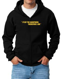 I Play The Guitar Saxophone, Therefore I Am Zip Hoodie - Mens