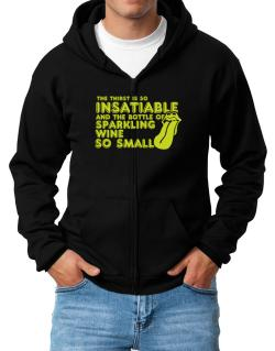The Thirst Is So Insatiable And The Bottle Of Sparkling Wine So Small Zip Hoodie - Mens