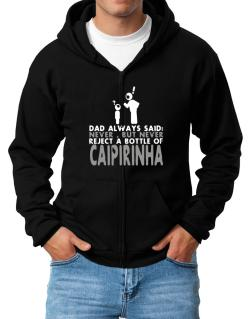 Dad Always Said: Never, But Never Reject A Bottle Of Caipirinha Zip Hoodie - Mens