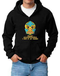 Play Accordion I Did It At Home Zip Hoodie - Mens