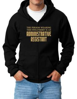 The Person Wearing This Sweatshirt Is An Administrative Assistant Zip Hoodie - Mens