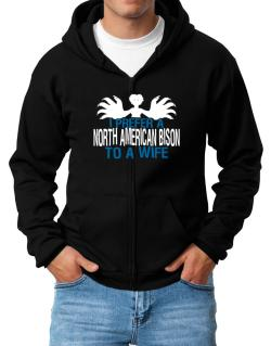 I Prefer A North American Bison To A Wife Zip Hoodie - Mens