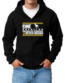 One American Hairless Terrier Is Never Enough ! Zip Hoodie - Mens