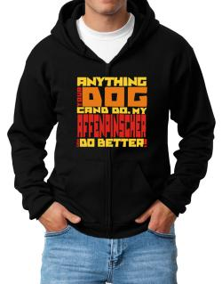 ... My Affenpinscher Can Do Better ! Zip Hoodie - Mens