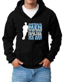 Australia Men I'm Not Saying We're Better Than You. I Am Saying We Are The Best Zip Hoodie - Mens
