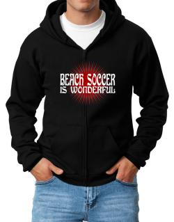Beach Soccer Is Wonderful Zip Hoodie - Mens