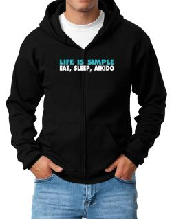Life Is Simple . Eat, Sleep, Aikido Zip Hoodie - Mens