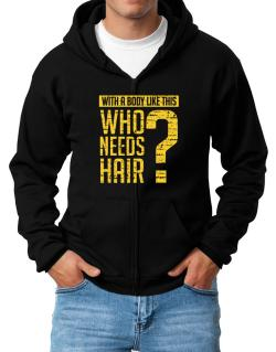 With a body like this, Who needs hair ? Zip Hoodie - Mens