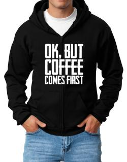 Ok But Coffee Comes First Zip Hoodie - Mens