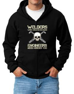 Welders were created because engineers need heroes too Zip Hoodie - Mens