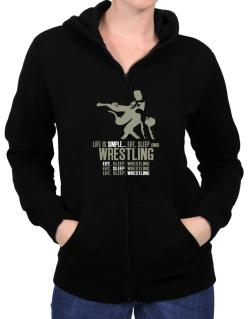 Life Is Simple... Eat, Sleep And Wrestling Zip Hoodie - Womens