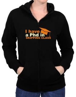 I Have A Phd In Skipping Class Zip Hoodie - Womens