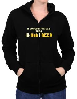 A Subcontrabass Tuba Is All I Need Zip Hoodie - Womens