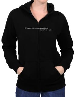 I Play The Subcontrabass Tuba, Therefore I Am Zip Hoodie - Womens