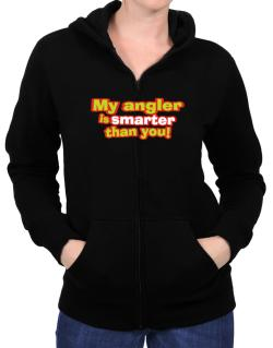 My Angler Is Smarter Than You! Zip Hoodie - Womens