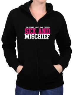 I Only Care About Two Things: Sex And Mischief Zip Hoodie - Womens