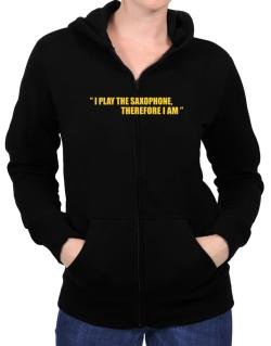 I Play The Guitar Saxophone, Therefore I Am Zip Hoodie - Womens