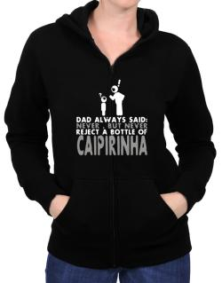 Dad Always Said: Never, But Never Reject A Bottle Of Caipirinha Zip Hoodie - Womens