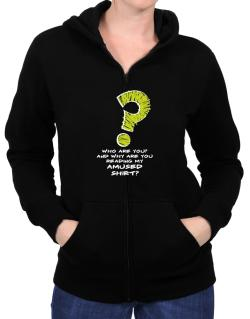 Who Are You? And Why Are You Reading My Amused Shirt? Zip Hoodie - Womens
