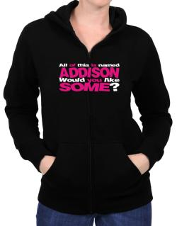 All Of This Is Named Addison Would You Like Some? Zip Hoodie - Womens