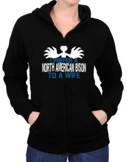 I Prefer A North American Bison To A Wife Zip Hoodie - Womens