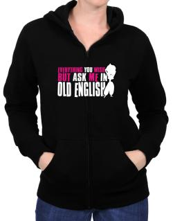Anything You Want, But Ask Me In Old English Zip Hoodie - Womens