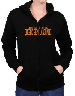 Love Me, I Speak Quebec Sign Language Zip Hoodie - Womens