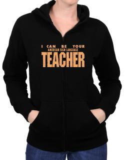 I Can Be You American Sign Language Teacher Zip Hoodie - Womens