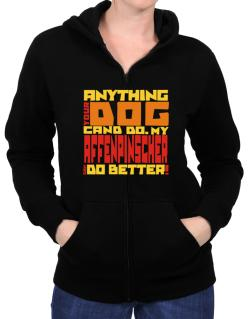 ... My Affenpinscher Can Do Better ! Zip Hoodie - Womens