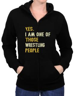 Yes I Am One Of Those Wrestling People Zip Hoodie - Womens