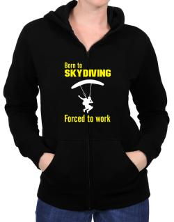 """  BORN TO Skydiving , FORCED TO WORK  ! / SIGN "" Zip Hoodie - Womens"
