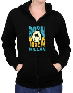Born To Be A Wiccan Zip Hoodie - Womens