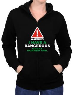Warning! I Have A Dangerous Great Horned Owl Zip Hoodie - Womens