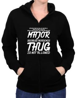 Aboriginal Affairs Administrator Major because academic thug is not allowed Zip Hoodie - Womens
